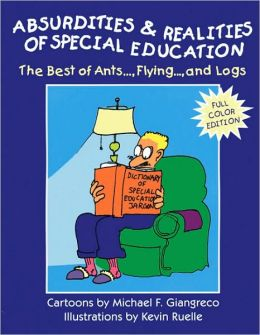 Absurdities and Realities of Special Education: The Best of Ants..., Flying..., and Logs