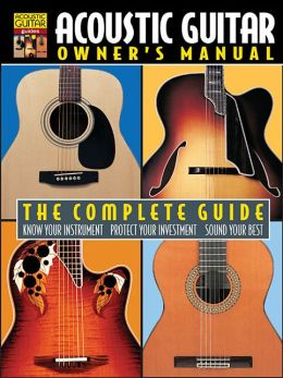 Acoustic Guitar Owner's Manual - The Complete Guide