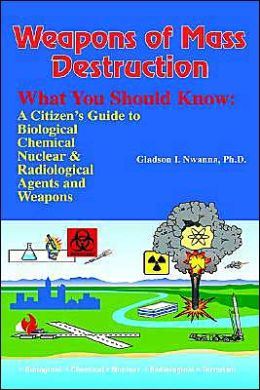 Weapons of Mass Destruction, What You Should Know: A Citizen's Guide to Biological, Chemical, and Nuclear Agents and Weapons