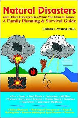 Natural Disasters and Other Emergencies, What You Should Know: A Family Planning and Survival Guide
