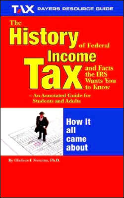 History of Federal Income Tax and Facts the IRS Wants You to Know: An Annotated Guide for Students and Adults