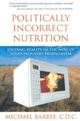 Politically Incorrect Nutrition: Finding Reality in the Mire of Food Industry Propaganda