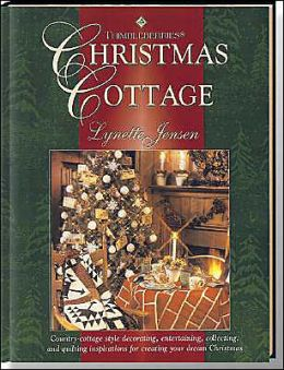 Thimbleberries Christmas Cottage: Country-Cottage Style Decorating, Entertaining, Collecting, and Quilting Inspirations for Creating Your Dream Christmas