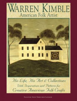 Warren Kimble American Folk Artist: His Life, His Art and Collections with Inspirations (Signature Artist Series from Landauer)