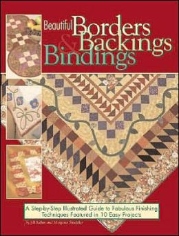 Beautiful Borders, Backings and Bindings: A Quilter's Guide to Fabulous Finishing Techniques