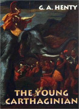 The Young Carthaginian : A Story of the Times of Hannibal