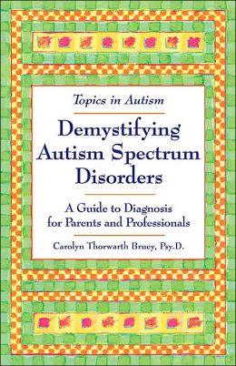 Demystifying Autism Spectrum Disorders (Topics in Autism Series): A Guide to Diagnosis for Parents and Professionals