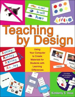 Teaching by Design: Using Your Computer to Create Materials for Students with Learning Differences [With CD-ROM]