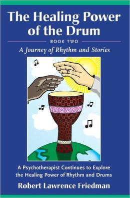 Healing Power of the Drum, Book Two: A Psychotherapist Continues to Explore the Healing Power of Rhythm and Drums