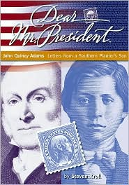 Dear Mr. President: John Quincy Adams: Letters from a Southern Planter's Son