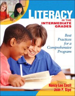 Literacy in the Intermediate Grades : Best Practices for a Comprehensive Program