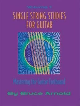 Single String Studies for Guitar, Vol. 1: Learning the Guitar Fretboard