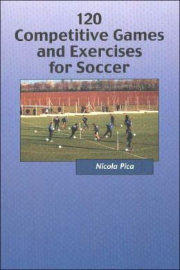 Soccer: 120 Competitive Games and Exercises