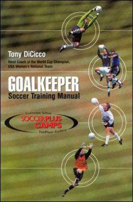 Soccer: Tony DiCicco Goalkeeping Training Manual