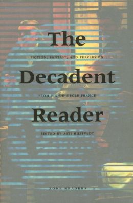 The Decadent Reader: Fiction, Fantasy, and Perversion from Fin-de-Siècle France