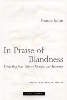 In Praise of Blandness: Proceeding from Chinese Thought and Aesthetics