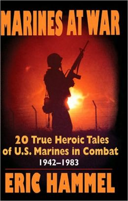 Marines At War: 20 True, Heroic Tales of U.S. Marines in Combat, 1942–1983