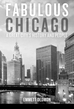 Fabulous Chicago: A Great City's History and People