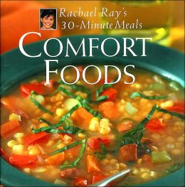 Comfort Foods : Rachael Ray's 30-Minute Meals