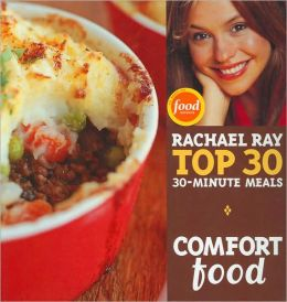 Comfort Food: Rachael Ray's Top 30 30-Minutes Meals