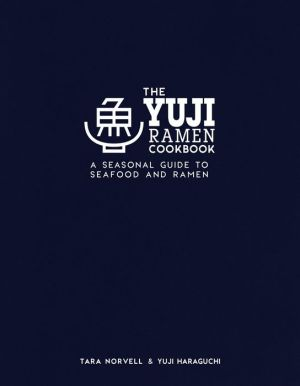 The Yuji Ramen Cookbook: A Seasonal Guide to Seafood and Ramen