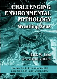 Challenging Environmental Mythology: Wrestling Zeus: Uncover the Truths Environmental Extremists Don't Want you to Know
