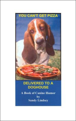 You Can't Get Pizza Delivered to a Doghouse: A Book of Canine Humor (Animal Series)