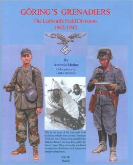 Goring's Grenadiers: The Luftwaffe Field Divisions, 1942-1945