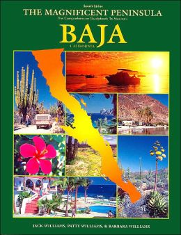 Magnificent Peninsula: The Comprehensive Guidebook to Mexico's Baja California
