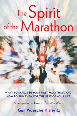 The Spirit of the Marathon: What to Expect in Your First Marathon, and How to Run Them for the Rest of Your Life