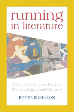 Running in Literature: A Guide for Scholars, Readers, Runners, Joggers and Dreamers