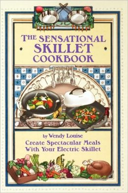 The Sensational Skillet Cookbook