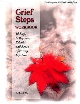 Grief Steps Workbook: 10 Steps to Regroup, Rebuild and Renew After Any Life Loss