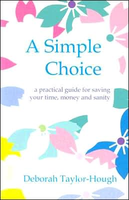A Simple Choice: A Practical Guide for Saving Your Time, Money and Sanity