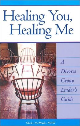 Healing You, Healing Me: A Divorce Group Leader's Guide