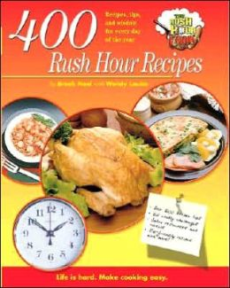 400 Rush Hour Recipes: Recipes, Tips and Wisdom For Every Day of the Year