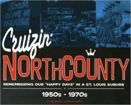Cruizin' North County: Remembering our Happy Days in a St. Louis Suburb, 1950s - 1970s
