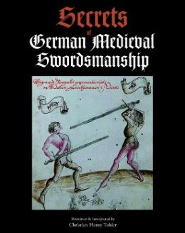 Secrets of German Medieval Swordsmanship: Sigmund Ringeck's Commentaries on Liechtenauer Christian Henry Tobler