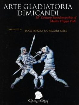 Arte Gladiatoria: 15th Century Swordsmanship of Master Filippo Vadi