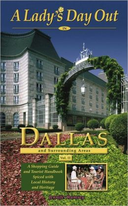 A Lady's Day Out In Dallas and Surrounding Areas: A Shopping Guide and Tourist Handbook Spiced with Local History and Heritage