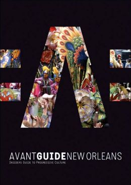 Avant-Guide New Orleans: Insiders' Guide for Urban Adventurers
