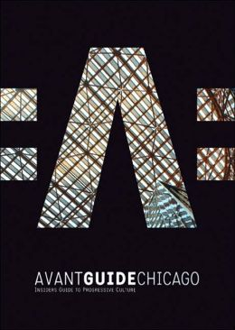 Avant-Guide Chicago: Insiders Guide to Progressive Culture