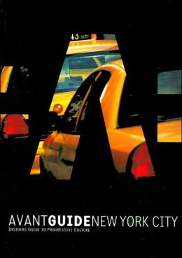 Avant-Guide New York City: Insiders' Guide to Progressive Culture (Avant Guide Series)