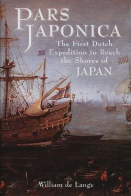 Pars Japonica: Raid on the Coast of South America Met with Disaster and How, Against All Odds, One Ship was Eventually Brought to the Shores of Japan by the English Pilot Will Adams, the Hero of Shogun.
