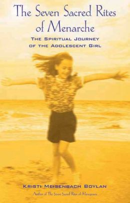 The Seven Sacred Rites of Menarche: The Spiritual Journey of the Adolescent Girl