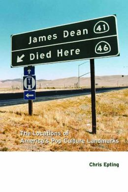 James Dean Died Here: The Locations of America's Pop Culture Landmarks