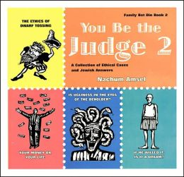 You Be the Judge 2: A Collection of Ethical Cases and Jewish Answers