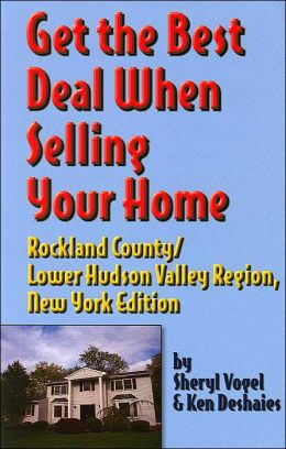 Get the Best Deal When Selling Your Home Rockland County/Lower Hudson Valley Region: New York, Edition