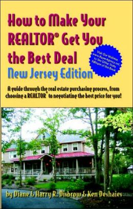 How to Make Your Realtor Get You the Best Deal, New Jersey: A Guide Through the Real Estate Purchasing Process, From Choosing a Realtor to Negotiating the Best Price For You!