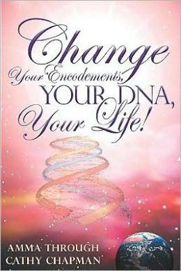 Change Your Encodements, Your DNA, Your Life: Tap into Energies of your Love and DNA Encodements